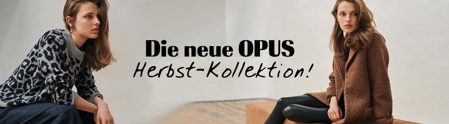 …jetzt bei uns! Die neue OPUS Herbst-Kollektion!